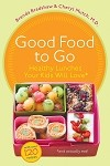 Good Food to Go Healthy Lunches Your Kids Will Love